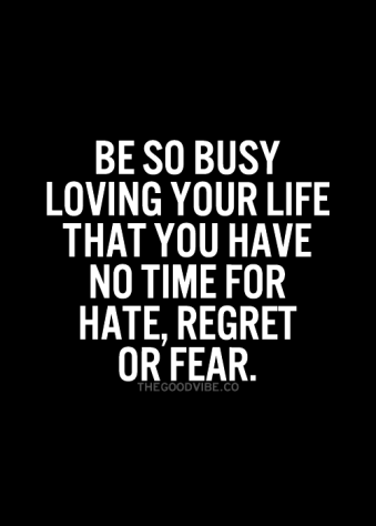 Be-so-busy-loving-your-life-that-you-have-no-time-for-hate-regret-or-fear-from-Starling-Fitness.png